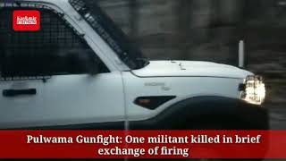 Pulwama Gunfight: One militant killed in brief exchange of firing