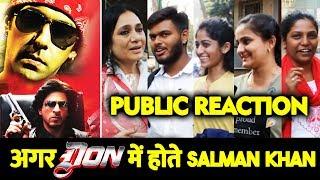 Kya Hota Agar Shahrukh Ke DON Me Hote Salman Khan | PUBLIC REACTION