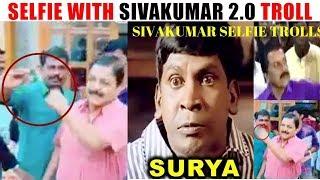 SELFIE WITH SIVAKUMAR 2.0 TROLL | Sivakumar selfie angry