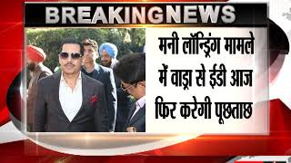 Another grilling session for Robert Vadra as he appears before ED today