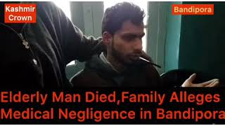Elderly Man namely Gh Rasool  Dies In Bandipora,Family Alleged Medical Negligence.