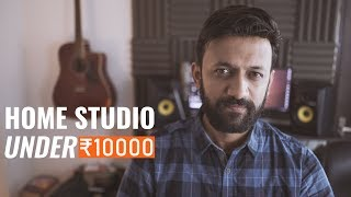 How To Build A Home Studio Under 10000  Hindi | India