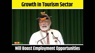 Tourism sector gives everyone an opportunity to earn: PM Shri Narendra Modi
