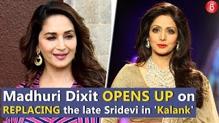 Madhuri Dixit OPENS UP on Replacing the late Sridevi in 'Kalank'