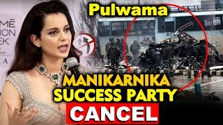 Kangana Ranaut CANCELS Manikarnika Success Party Over Pulwama Incident