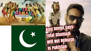 Ajay Devgn Says TOTAL DHAMAAL Will Not Release In Pakistan