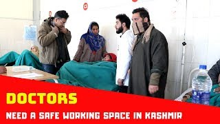 Working in taxing conditions, doctors need a safe working space in Kashmir