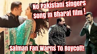 No Pakistani Singers Song In Bharat Movie! Salman Fans Warns To Boycott..!