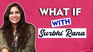 WHAT IF With Surbhi Rana | SWAG GIRL | Bigg Boss And Rodies FAME