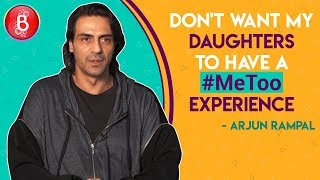 Arjun Rampal- Don't Want My Daughters To Face #MeToo