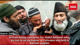 Wreath laying ceremony for Abdul Rasheed whom we lost in an encounter at Pulwama was held at