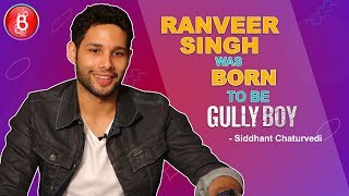 Siddhanth Chaturvedi: Ranveer Singh Was BORN To Be Gully Boy