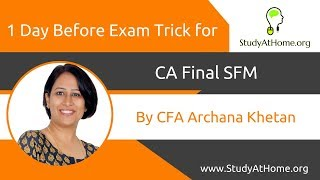 1 Day before Exam Trick for CA Final SFM by CFA Archana Khetan