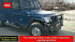 Dysp ops, Two militant's killed army solider injured in an ongoing encounter at kulgam