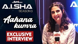 Aahana Kumra Exclusive Interview | A.I.SHA My Virtual Girlfriend Season 3 | An Arré Original Series