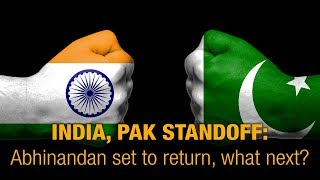 India, Pak standoff: Abhinandan set to return, what next?