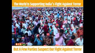 World is supporting India's fight against terror but a few parties suspect our fight against terror.