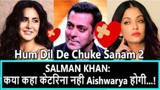 Kya Kahaa Katrina Nahi Balki Aishwarya Hogi Hum Dil De Chuke Sanam 2 Mein Salman Ke Saath!