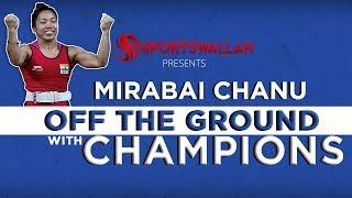 Off The Ground With Champions - Mirabai Chanu