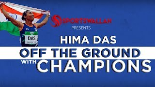Off The Ground With Champions - Hima Das