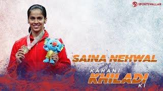 Saina Nehwal's Badminton Career - Kahani Khiladi Ki