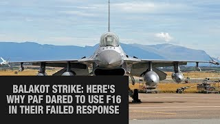 Balakot Strike- Here's why PAF dared to use F16 in their failed response