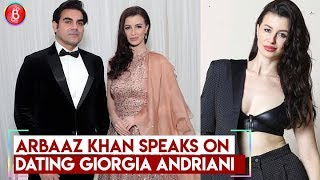 Arbaaz Khan SPEAKS On Dating Girlfriend Giorgia Andriani