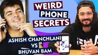Ashish Chanchlani Vs Bhuvan Bam | WEIRD PHONE SECRETS | Top Youtubers