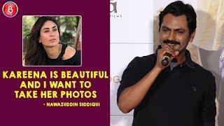 Nawazuddin Siddiqui: Kareena is beautiful and I want to take her photos