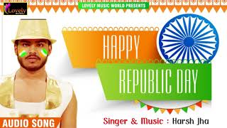 Republic Day Special - National Anthum - FT Harsh Jha - Jan - Gan - Man - Republic Day Song 2018