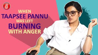 When Taapsee Pannu Was Left BURNING With Anger...