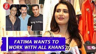 Fatima Sana Shaikh Wants To Work With All KHANS