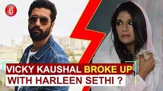 Vicky Kaushal BROKE Up With Girlfriend Harleen Sethi ?
