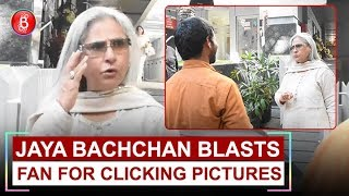 Jaya Bachchan BLASTS Fan For Clicking Pictures Without Her Permission