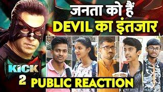 Salman Khans KICK 2 Confirmed | PUBLIC REACTION | Devil Is Back