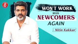 Notebook Director Nitin Kakkar WON'T Work With Newcomers Again