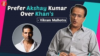 Producer Vikram Malhotra Reveals Why He  Prefers Akshay Kumar Over Khan's