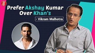 Producer Vikram Malhotra Reveals Why He  Prefers Akshay Kumar Over Khan's