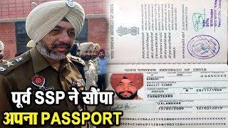 एक Letter के साथ पूर्व SSP Raj Jit Singh ने भेजा अपना Passport