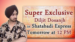 Super Exclusive interview of Diljit Dosanjh with Dainik Savera in 'Shatabdi Express'