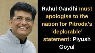 Rahul Gandhi must apologise to the nation for Pitroda's 'deplorable' statement- Piyush Goyal