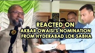ASAD OWAISI REACTED ON AKBER OWAISI NOMINATION FROM HYDERABAD
