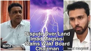 Imad Maqsusi Over Mohd Saleem | Waqf Board Chairman | Statement Over Land Issue