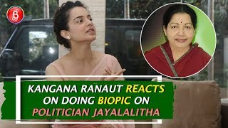 Kangana Ranaut REACTS On Doing Biopic On Politician Jayalalitha