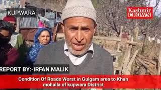 Roads of Gulgam area of Kupwara in Worse Condition,about 1200 population Suffer .