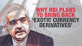 Why is RBI bringing back once banned exotic currency derivatives