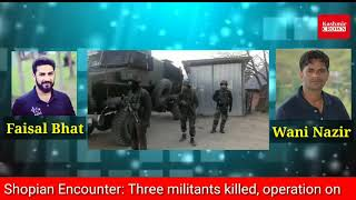 Three Militants killed in Shopian encounter and Gunfight ranges in Handwara