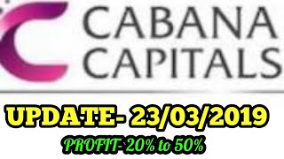 CABANA CAPITALS UPDATE 23 MARCH 2019 || PROFIT UPTO- 50% MONTHLY