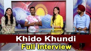 Exclusive Interview : Khido Khundi | Ranjit Bawa | Mandy Takhar | Elnaaz Norouzi | Dainik Savera