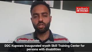 DDC Kupwara inaugurated Wayth Skill training Center For Persons with Disabilities